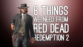 Red Dead Redemption 2: 8 Things We Really Need From Red Dead Redemption 2