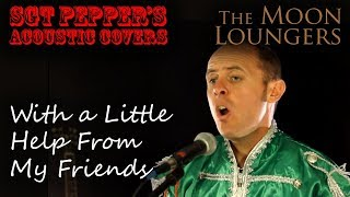 The Beatles - With a Little Help From my Friends | Acoustic Cover by the Moon Loungers