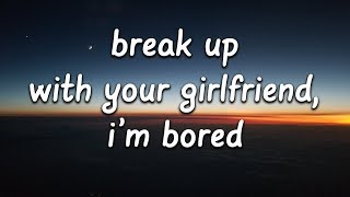 Ariana Grande Break Up With Your Girlfriend I 39 M Bored