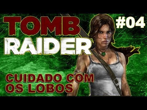 Tomb Raider - Playthrough # 04 - Cuidado Com Os Lobos