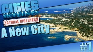 A New City! #1 (Cities Skylines Natural Disasters)