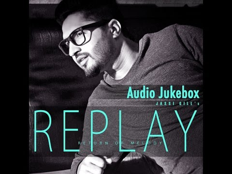 Replay Return Of Melody | Full Songs Audio Jukebox | Jassi Gill