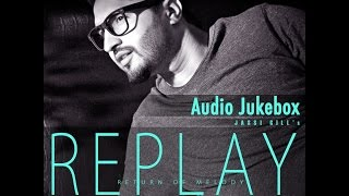 Replay Return Of Melody | Jassi Gill | Full Songs Audio Jukebox