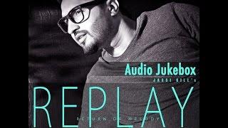 Replay Return Of Melody | Jassi Gill | Full Songs Audio Jukebox
