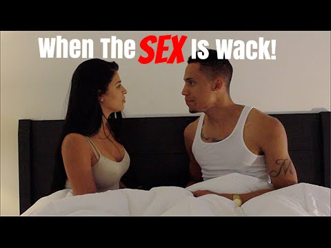 When The Sex Is Wack!