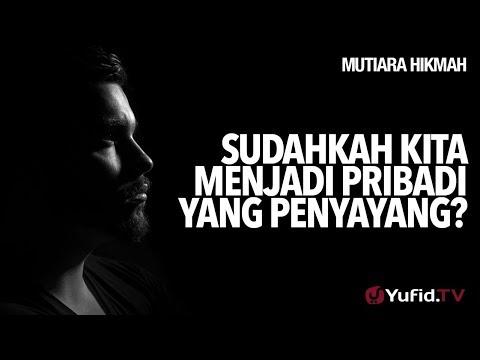 Mutiara Hikmah: Sudahkah Kita Menjadi Pribadi Yang Penyayang? - Ustadz Muhammad Nuzul Dzikri, Lc.