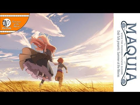 Dub Talk Presents: Summer At The Movies (Season 3) - Maquia: When The Promised Flower Blooms