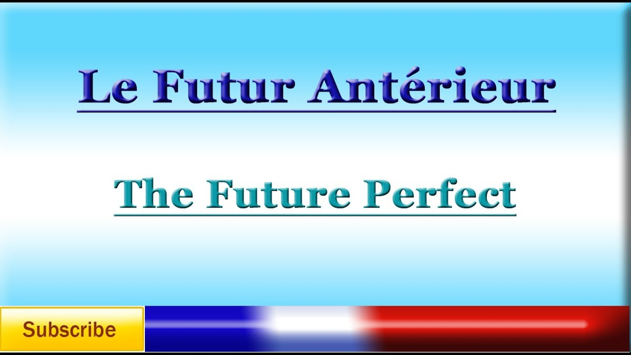 Learn french the future perfect le futur ant rieur for Le futur interieur