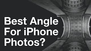 How To Find The Best Angle For Stunning iPhone Photos