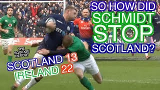 So How Did Schmidt Stop Scotland?   Scotland 13 - 22 Ireland   The Squidge Report