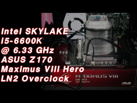 Intel SKYLAKE i5-6600K LN2 overclock at 6.33 GHz with ASUS Z170 ROG Hero