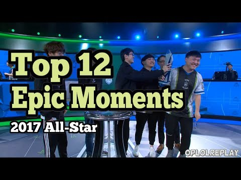 Top 12 Epic Moments - League Of Legends 2017 All-Star