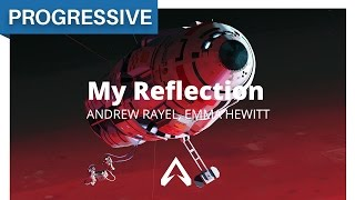 Andrew Rayel, Emma Hewitt - My Reflection