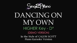 Dancing On My Own Higher Key D Piano Karaoke Demo Calum Scott