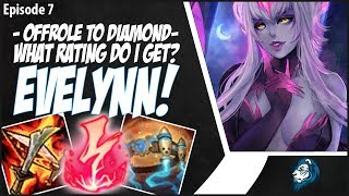 WHAT RATING DO I GET? A CRAZY EVELYNN GAME! - OffRole to Diamond - Ep. 7 | League of Legends