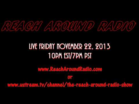 Reach Around Radio will be live Friday November 22, 2013