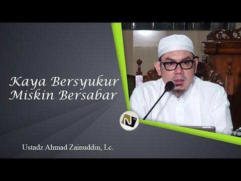 Ust Ahmad Zainuddin, LC - Kaya Bersyukur Miskin Bersabar