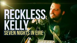 Watch Reckless Kelly Seven Nights In Eire video