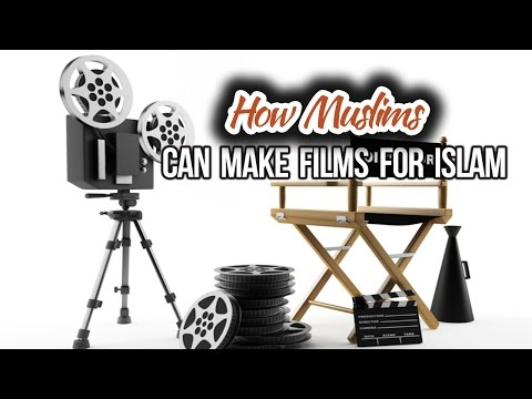 How Muslims can make films for Islam