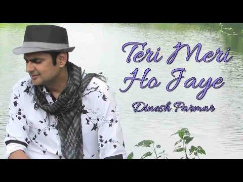 Teri Meri Ho Jaye - Dinesh Parmar video