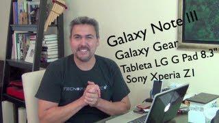 Reseña Todo sobre el Galaxy Note III, Galaxy Gear, Xperia® Z1, LG® G Pad 8.3