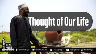 Thought of our Life - Dr. Bilal Philips [HD]