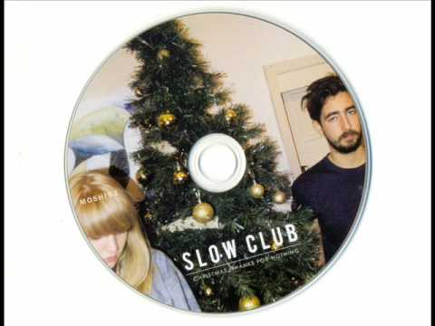 Slow Club - Its Christmas And Youre Boring Me