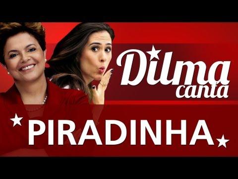 DILMA ROUSSEFF CANTA #2 PIRADINHA