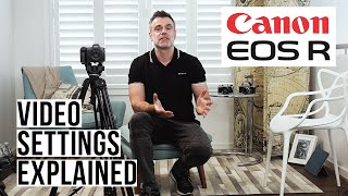 04. Canon EOS R Video settings explained!