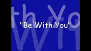 """""""Be With You"""""""