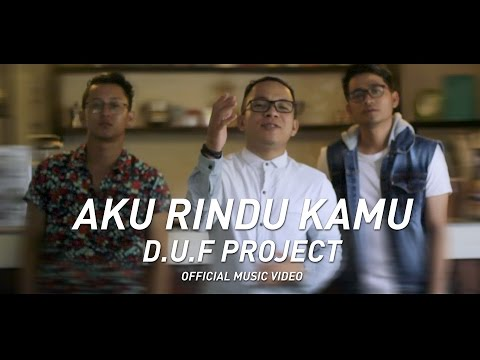 D.U.F Project - Aku Rindu Kamu Official Music Video