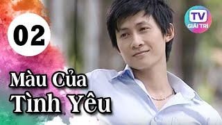 Màu Của Tình Yêu - Tập 2   Phim Hay Việt Nam 2019