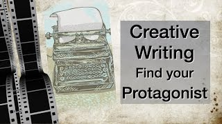 Creative Writing - How to find your Protagonist?