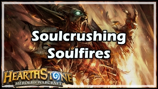 [Hearthstone] Soulcrushing Soulfires