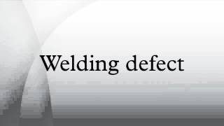Welding defect