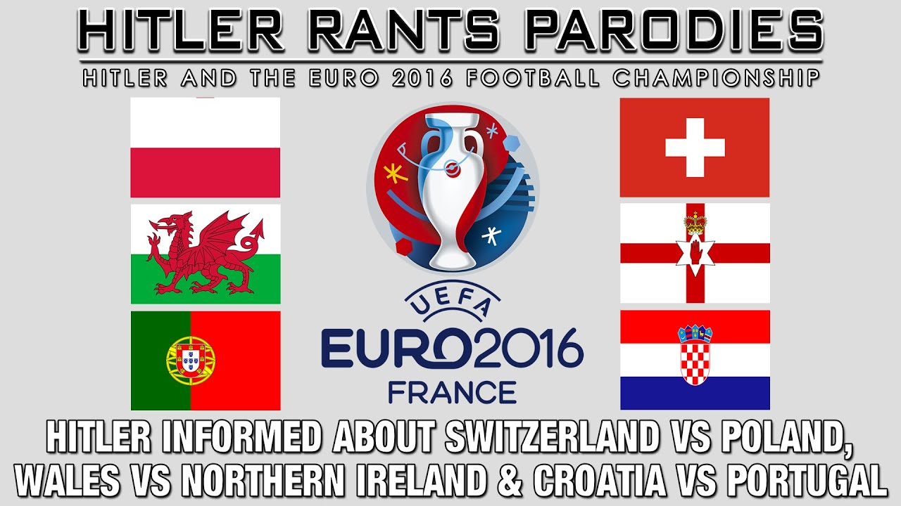 Hitler is informed about Switzerland Vs Poland, Wales Vs Northern Ireland & Croatia Vs Portugal
