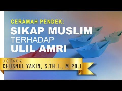Ceramah Pendek: Sikap Muslim Terhadap Ulil Amri - Ustadz Chusnul Yakin, S.Th.I., M.Pd.I