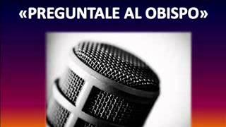 PREGUNTALE AL OBISPO 15 DE DICIEMBRE 2014