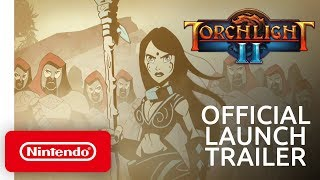 Torchlight II - Launch Trailer - Nintendo Switch