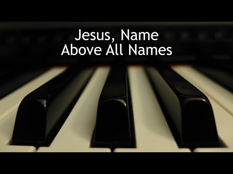 Jesus, Name Above All Names - piano instrumental hymn with lyrics