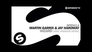 Martin Garrix & Jay Hardway - Wizard (Mike Hawkins Remix)
