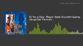 DJ for a Day: Mayor Nate Duckett & daughter Hannah