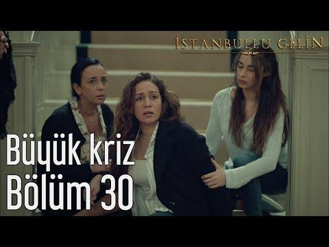İstanbullu Gelin 30. Bölüm - Büyük Kriz