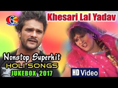Khesari Lal Yadav Nonstop Superhit HOLI Songs **JUKEBOX ** 2017