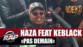 """Naza """"Pas demain"""" Feat. Keblack #PlanèteRap"""