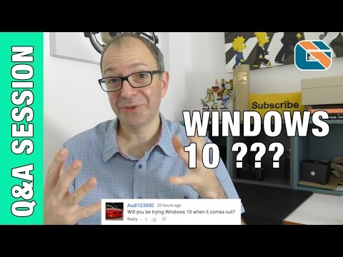 Will You be Trying Windows 10 ? Q&A Session
