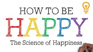How to be Happy [The Science of Happiness and Feeling Positive in Life]