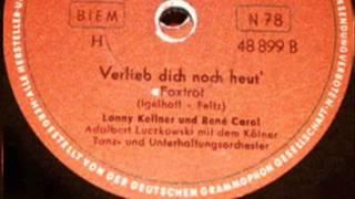 René Carol & Lonny Kellner - Verlieb Dich Noch Heut