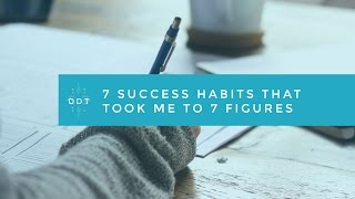7 Success Habits That Took Me To 7 Figures