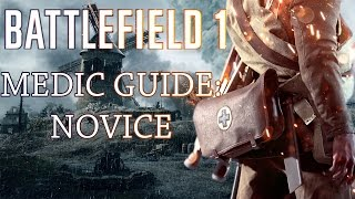 Battlefield 1 Medic Guide | Basics, Weapon Choice Tips, and Gadgets | Novice BF1 Medic Tips